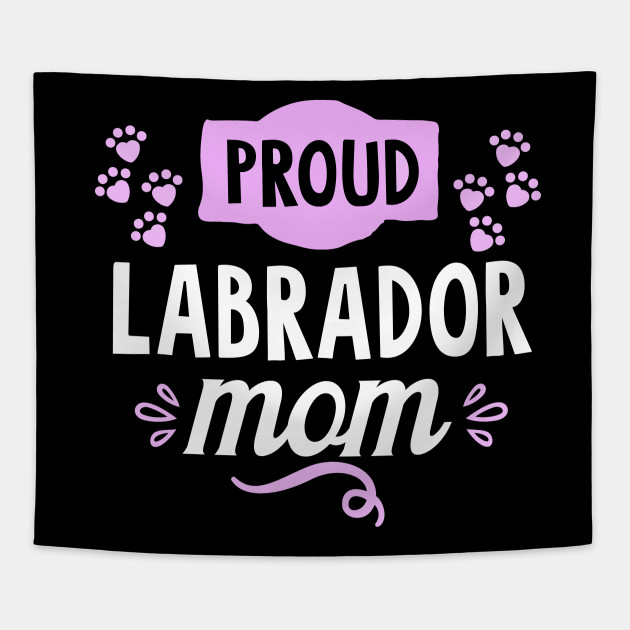 fa24369f6c Proud Labrador Mom Cute Funny Cool Dog Owner Enthusiast Sayings Quotes  Statement Humor Graphic Image Tees Tapestry