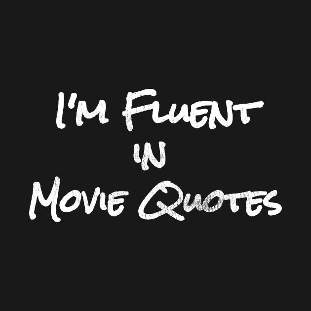Funny Im Fluent In Movie Quotes
