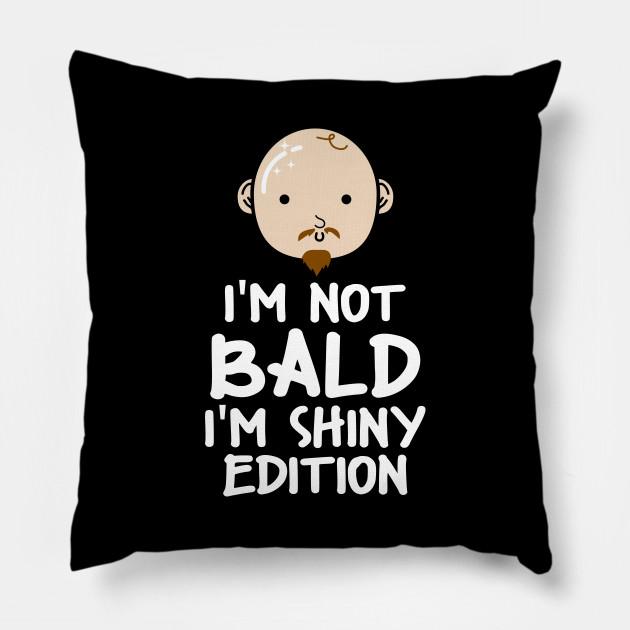 Im Not Bald Im Shiny Edition No Hair Bald Head
