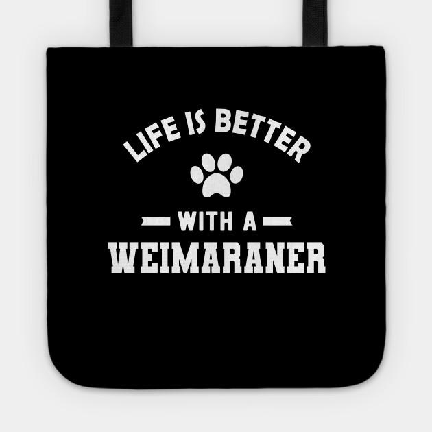 Weimaraner Dog - Life is better with a weimaraner by kc-happy-shop111