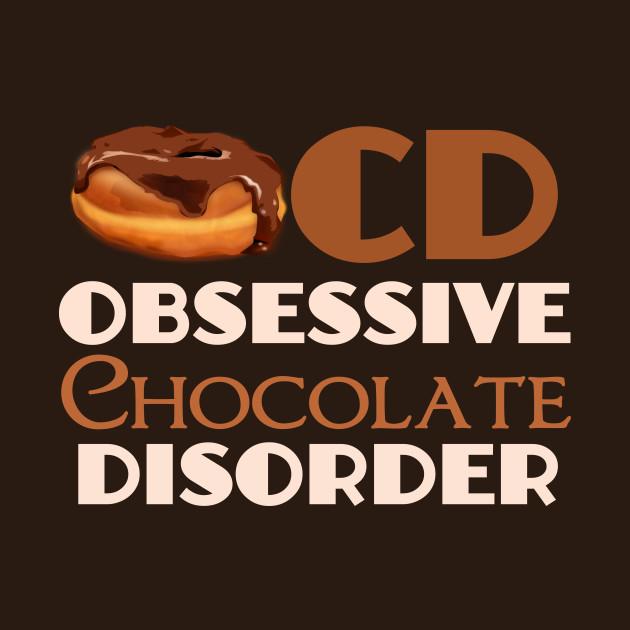 Obsessive Chocolate Disorder