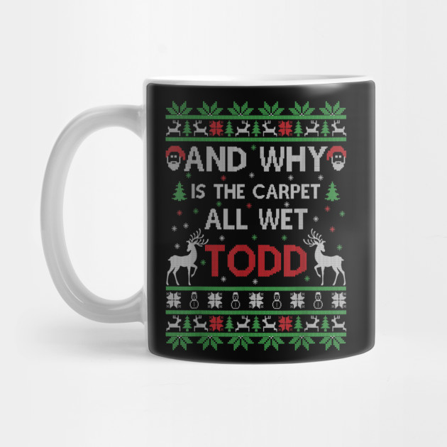 Why is the carpet all wet todd Ugly Christmas Holiday Gift TShirt Mug