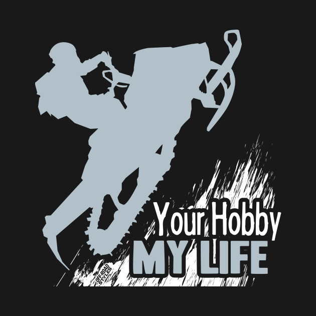 Your Hobby My Life