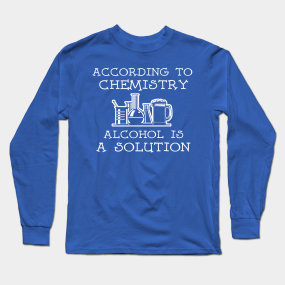 14149f025 According to chemistry Alcohol is a Solution Long Sleeve T-Shirt
