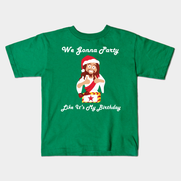 We Gonna Party Like Its My Birthday Shirt Christmas Xmas Holiday Jesus Christ Religion Tshirt
