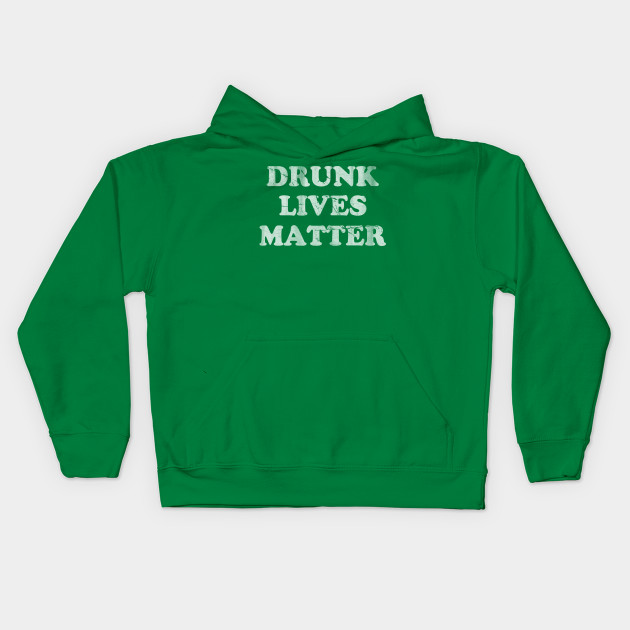 Drunk Lives Matter St Patricks Day