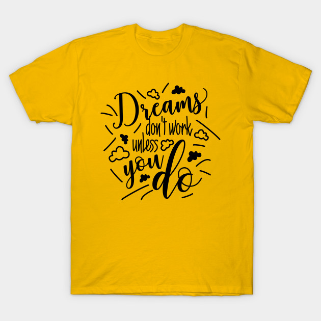 6fe5d2f3 ... T-Shirt. New!Back Print. Dreams dont work unless you do Funny Quote  Black Design ...