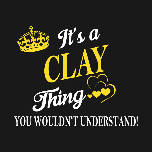 Its CLAY Thing You Wouldnt Understand