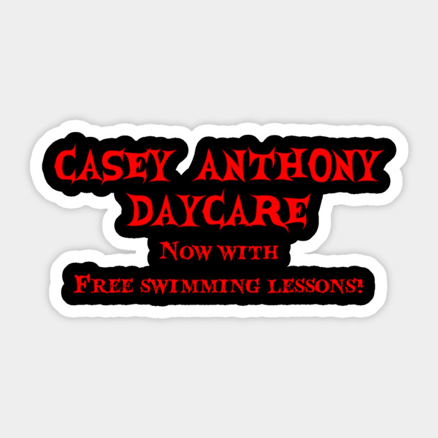 2254c61f5 Casey Anthony Daycare - Funny - Sticker   TeePublic