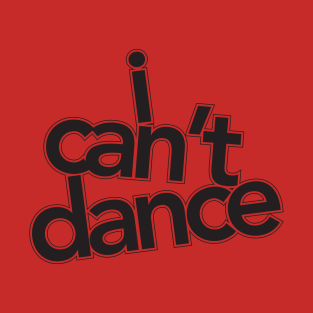I Can't Dance t-shirts