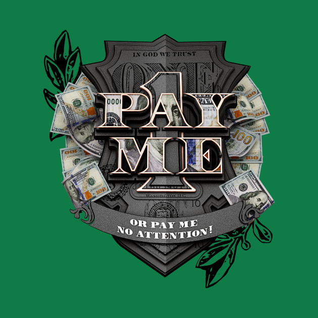 Pay Me! or Pay Me No Attention