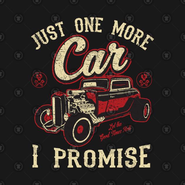 2477fb400 Classic Car Fan Just One More Car I Promise T Shirt - Classic Cars ...