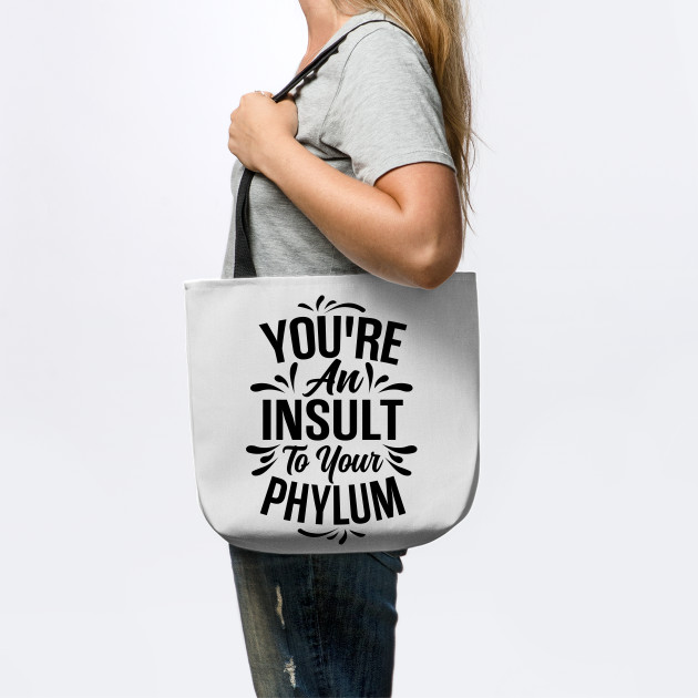 You Re An Insult To Your Phylum Black Design Scientific Tote