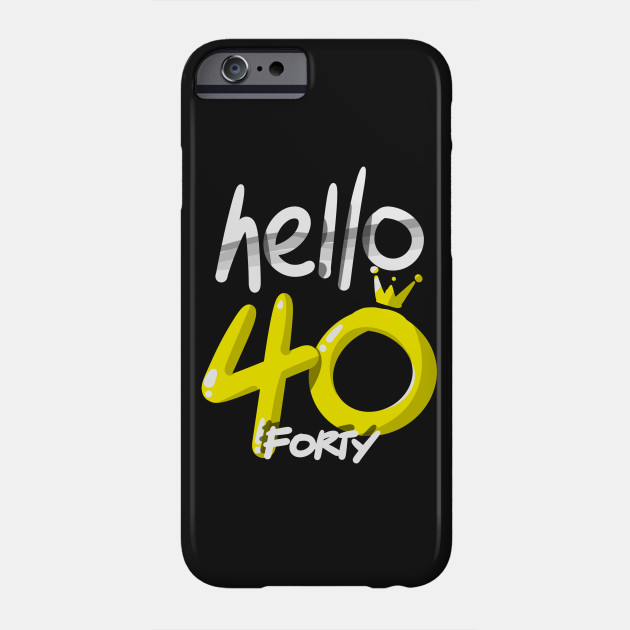 Hello Forty Birthday Shirt 40th Bday Gift Tee Phone Case