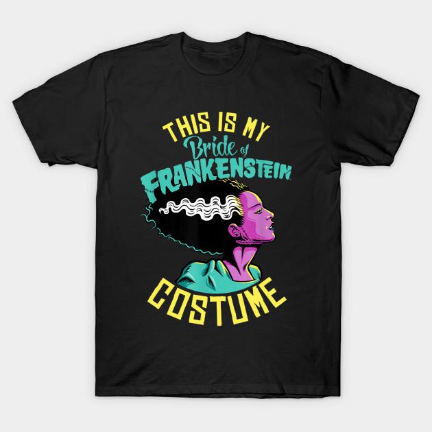 Universal Monsters Bride Of Frankenstein Costume Halloween Halloween Gifts T Shirt Teepublic