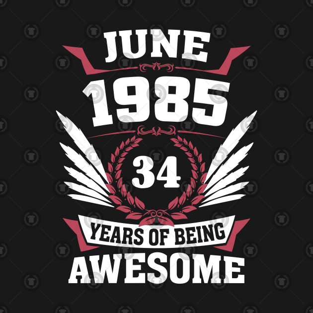 June 1985 34 Years Of Being Awesome T Shirt