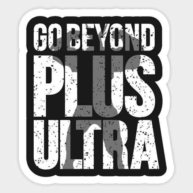 Go beyond plus ultra