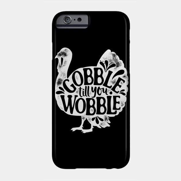 Gobble Til You Wobble Happy Thanksgiving Turkey Phone Case