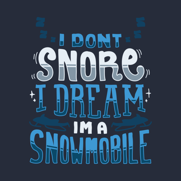 I Don't Snore I Dream I'm A Snowmobile