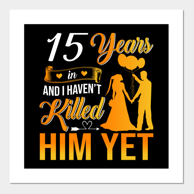 15th Wedding Anniversary Gift Shirt For Wife 15th Wedding Anniversary Gifts Poster Und Kunst Teepublic De