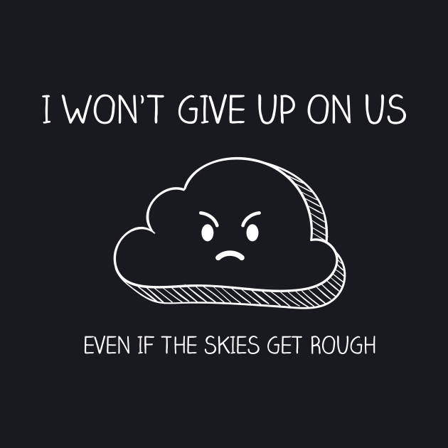 Won't Give Up on Us