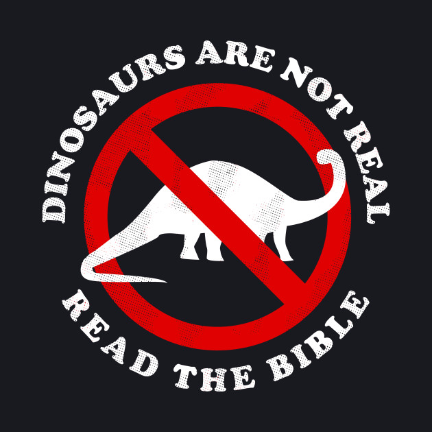 Dinosaurs Are Not Real Read The Bible