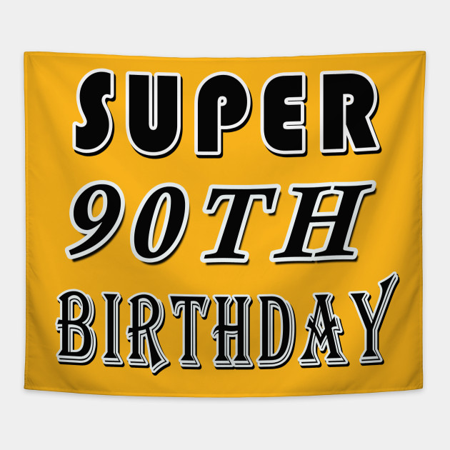 Super 90TH Birthday 90 Years Old Gift Tapestry