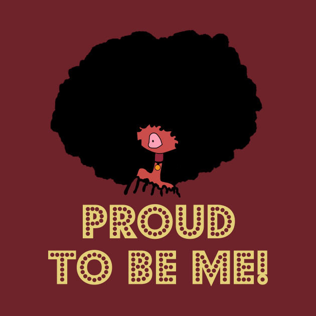 Proud to Be Me - African American Pride