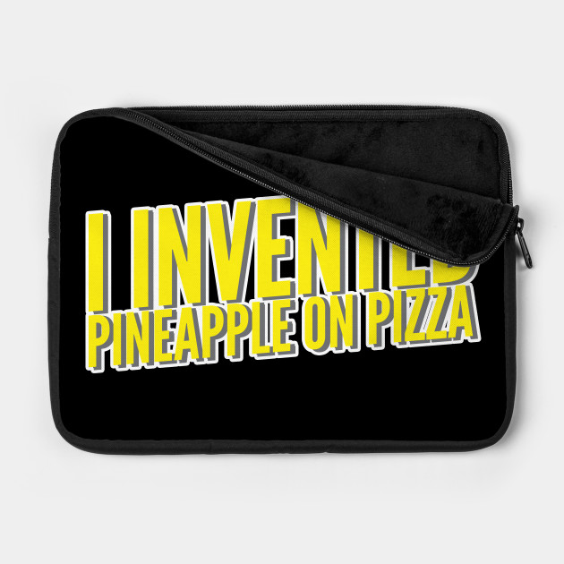 I Invented Pineapple On Pizza