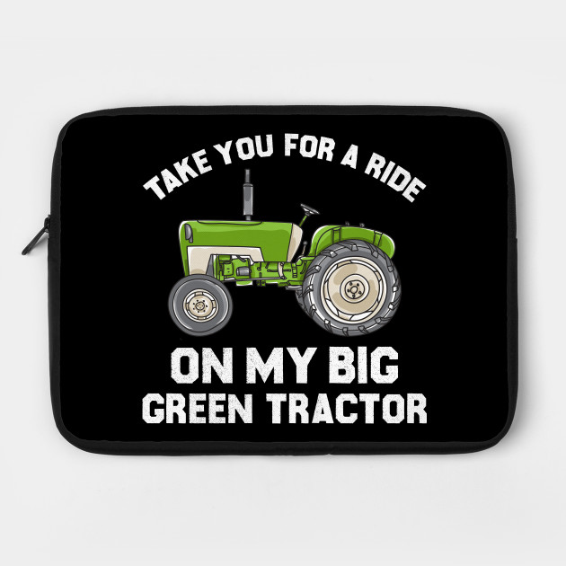 Tractor Farm Shirt Take You For A Ride On My Big Green Tractor