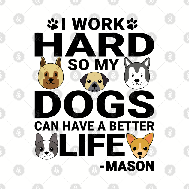 Mason Dog Love Quotes Work Hard Dogs Lover