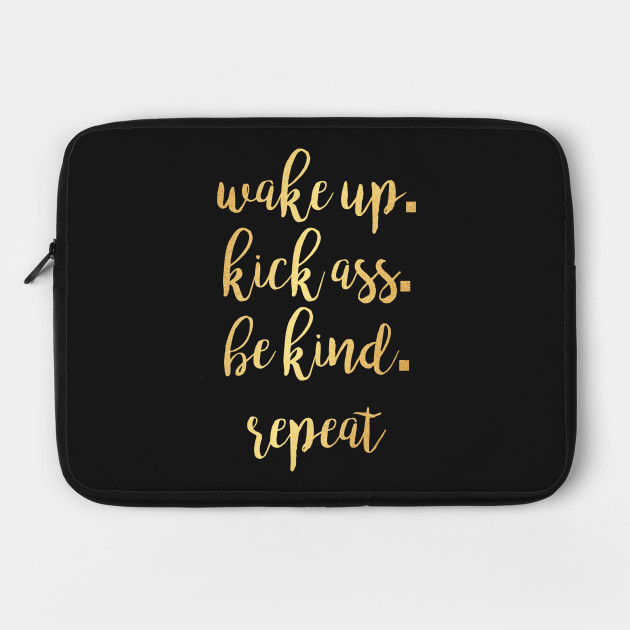 Wake Up Kick Ass Be Kind Repeat Motivational Inspirational T