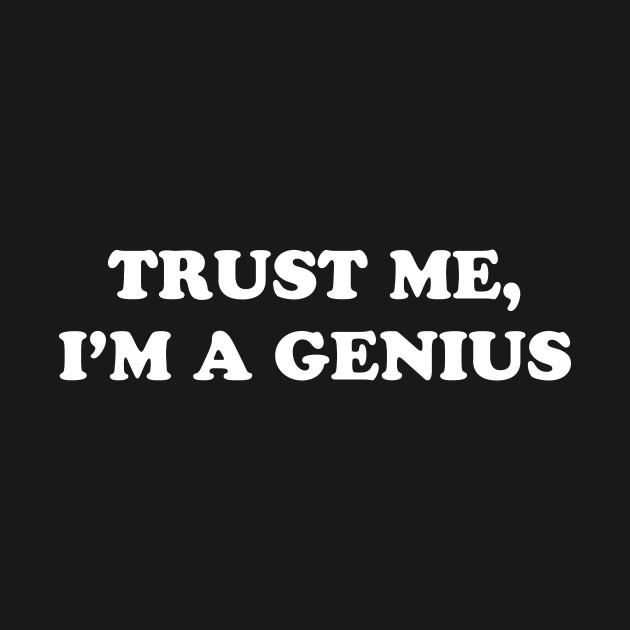 Trust Me, I'm A Genius