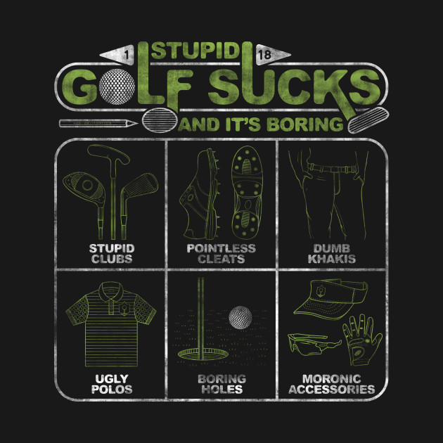 Stupid Golf Sucks and its Boring