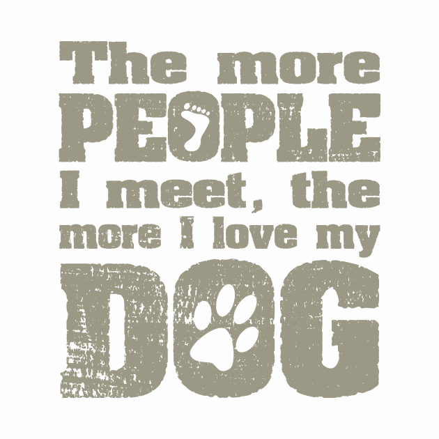 The More People I Meet, The More I Love My Dog