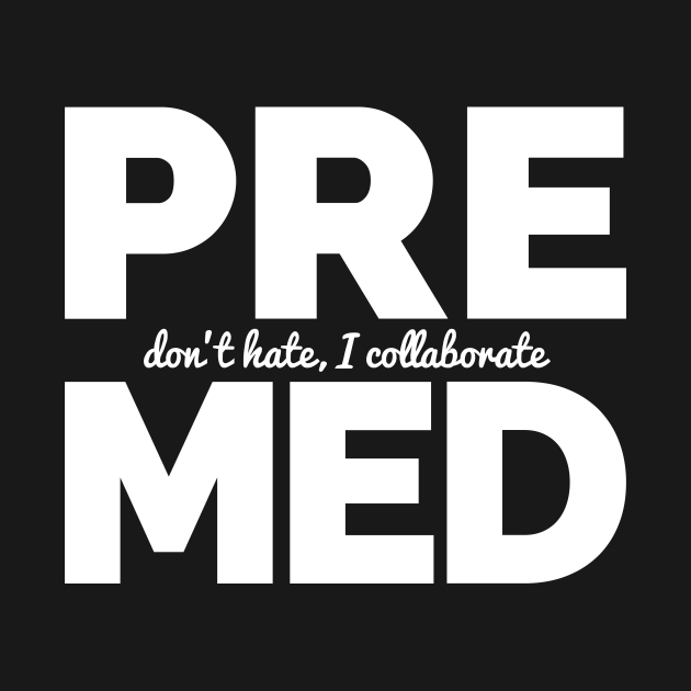 Premed - Don't Hate, I Collaborate
