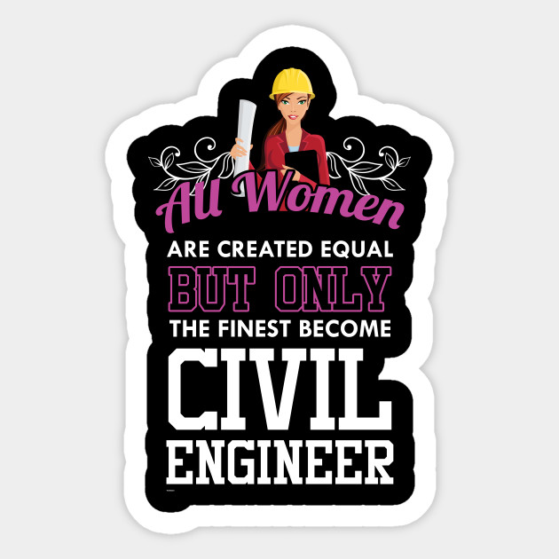 All Woman Are Created Equal But Only The Finest Become Civil Engineers