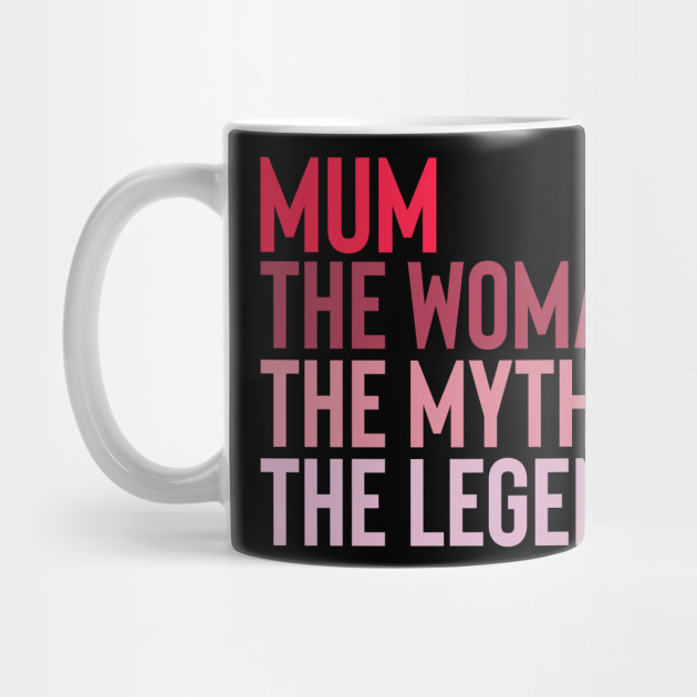 Mum The Women The Myth The Legend T-Shirt Mother's Gift Mug