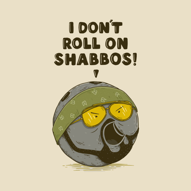I don't roll on Shabbos!