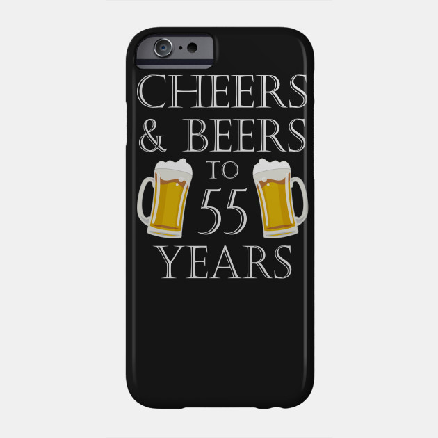 Cheers And Beers To 55 Years 55th Birthday Gift Phone Case