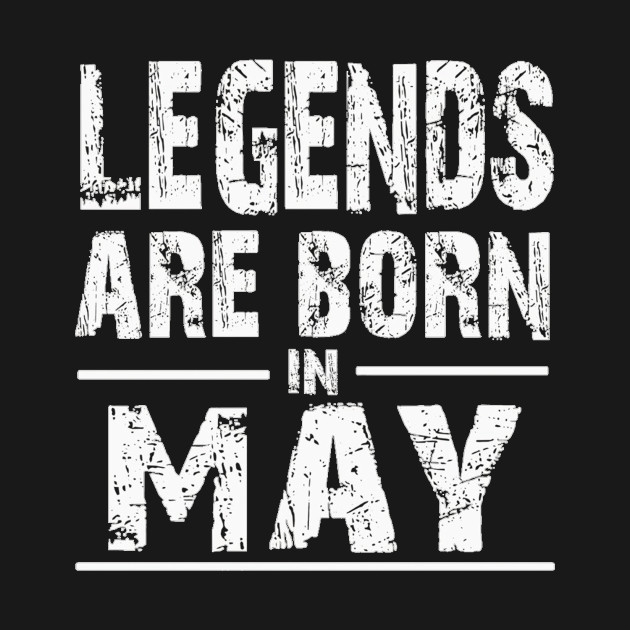 LEGENDS Are Born In May Vintage
