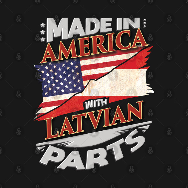 Made In America With Latvian Parts - Gift for Latvian From Latvia