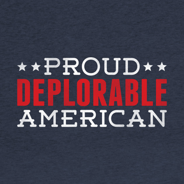 PROUD DEPLORABLE AMERICAN