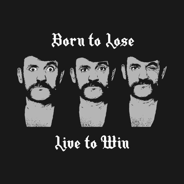Lemmy Motorhead Born to Lose Live to Win