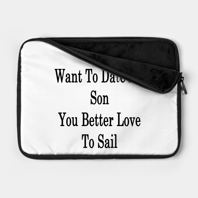 If You Want To Date My Son You Better Love To Sail