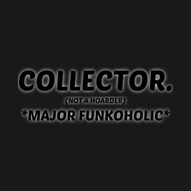FUNKO  POP COLLECTOR NOT A HOARDER *MAJOR FUNKOHOLIC*