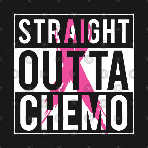 b4fe6880 Straight Outta chemo Breast Cancer Awareness Straight Outta chemo Breast  Cancer Awareness
