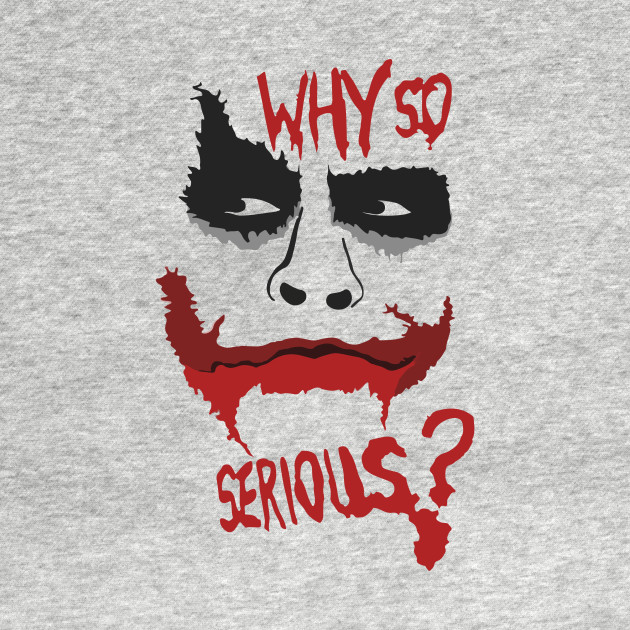 Joker Why so Serious?