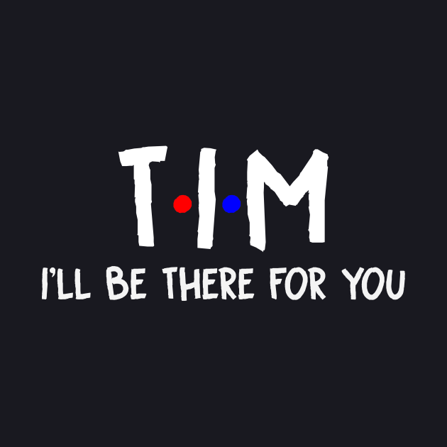 Tim I'll Be There For You | Tim FirstName | Tim Family Name | Tim Surname | Tim Name