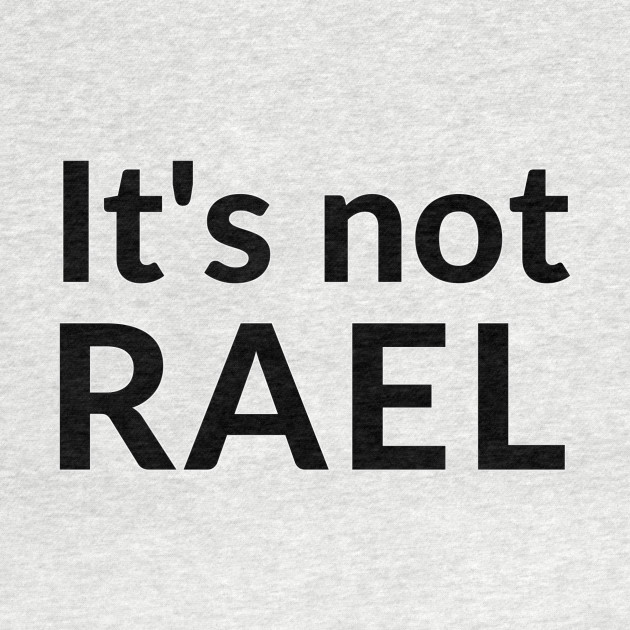 It's not RAEL